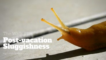 WLK118: Post-vacation Sluggishness