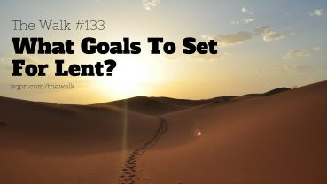WLK133: What Goals to Set for Lent?