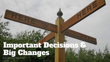 WLK139: Important Decisions and Big Changes