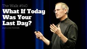WLK140: What If Today Was Your Last Day?