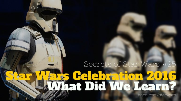 SSW025: Star Wars Celebration 2016: What Did We Learn?