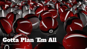 WLK142: Gotta Plan 'Em All