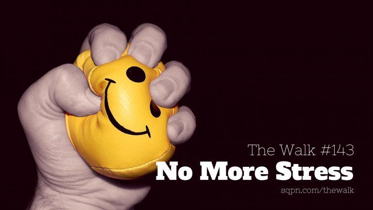 WLK143: Life Lessons #1 No More Stress