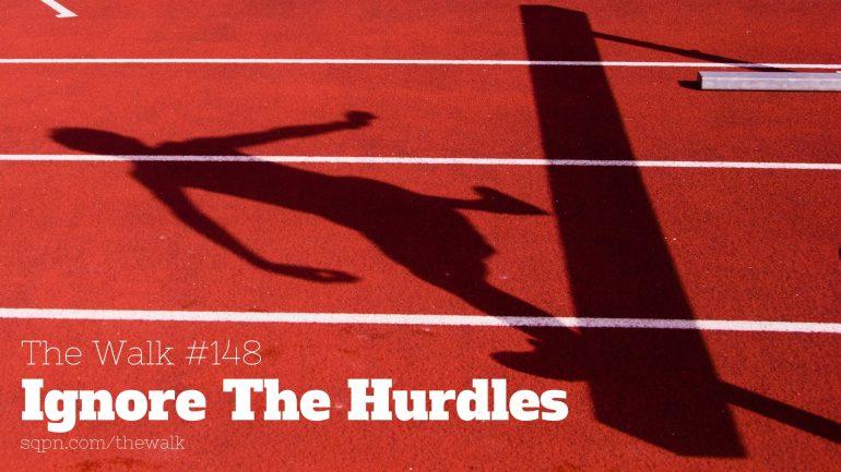 WLK148: Ignore The Hurdles