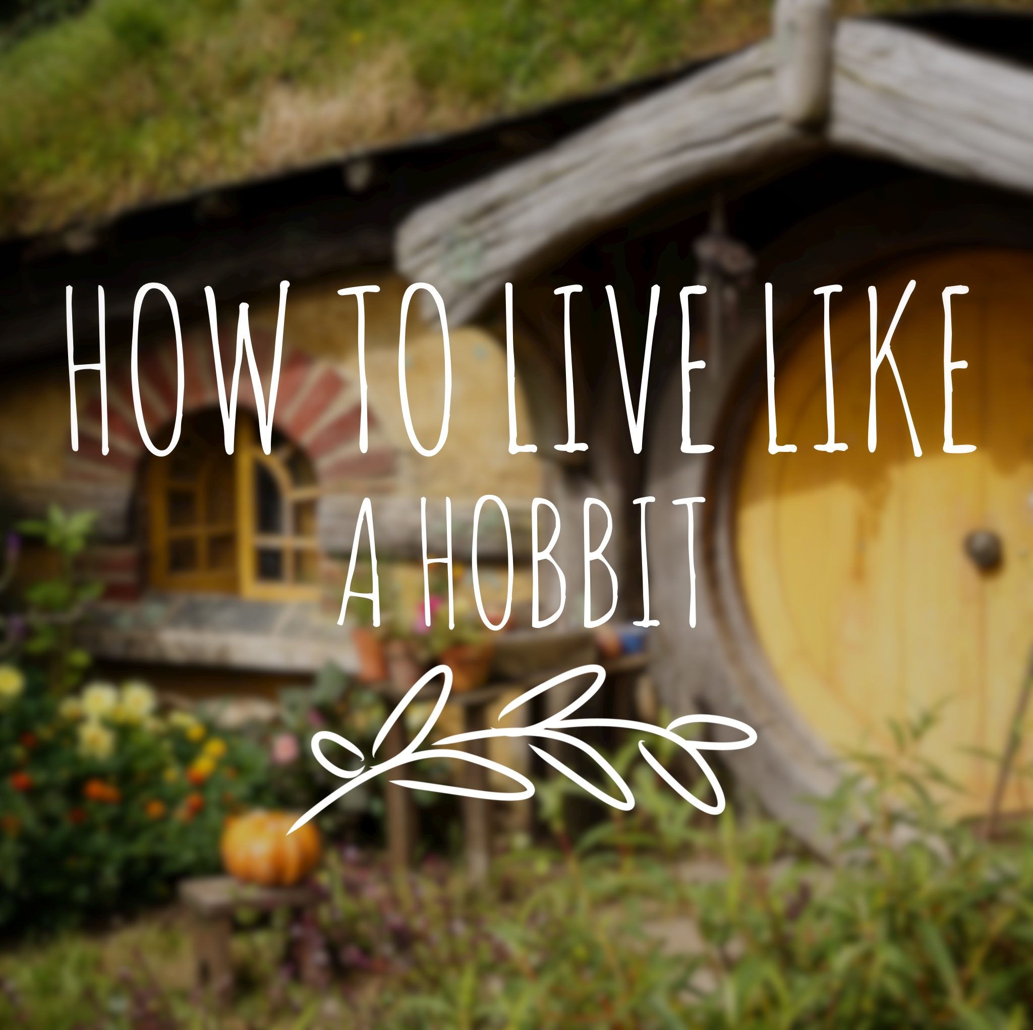 How To Live Like a Hobbit
