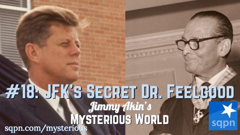 "MYS018: JFK's Secret ""Dr. Feelgood"""