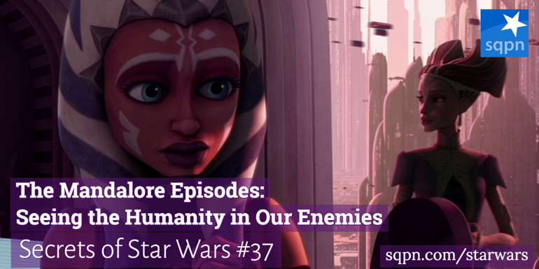 The Mandalore Episodes: Seeing the Humanity in Our Enemies