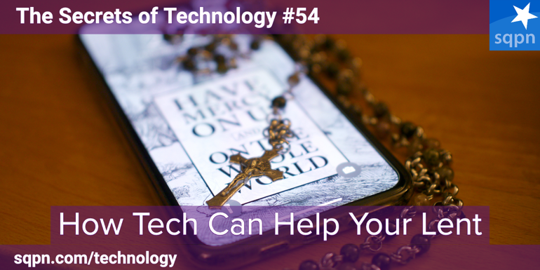 How Tech Can Help Your Lent