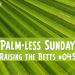 Palm-less Sunday