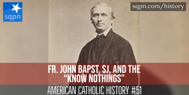 "Fr. John Bapst, SJ, and the ""Know Nothings"""
