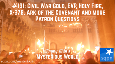 Civil War Gold, EVP, Holy Fire, X-37B, Ark of the Covenant, Writing of Jesus and more Patron Questions
