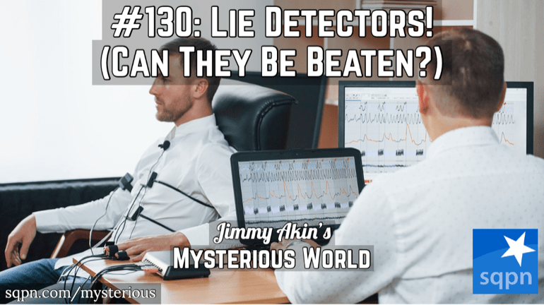 Lie Detectors! (How Do They Work, How Accurate Are They, and Can They Be Beaten?)