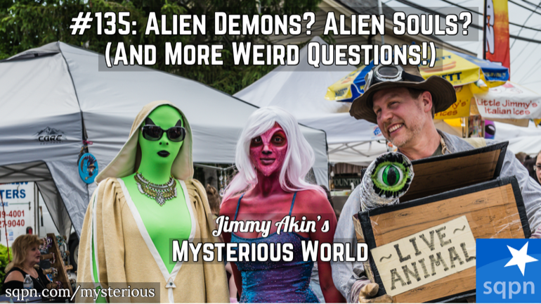 Alien Demons, Alien Souls, Cremated Incorruptibles, Unintentional Indulgences & More Weird Questions
