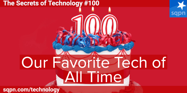 Our Favorite Tech of All Time