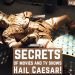 The Secrets of Hail Caesar!