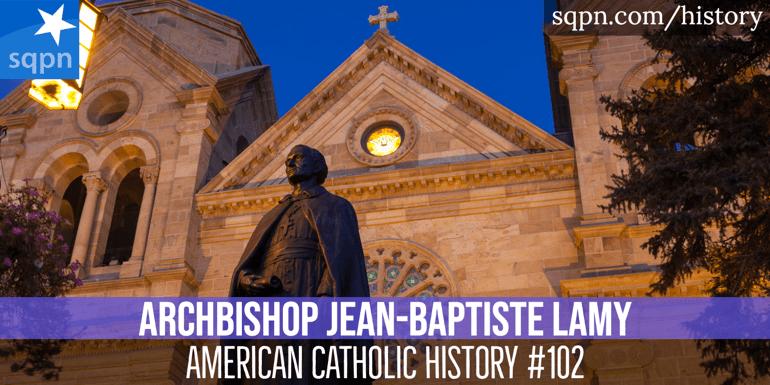 Archbishop Jean-Baptiste Lamy