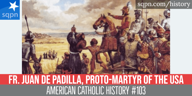 Fr. Juan de Padilla, Proto-Martyr of the USA