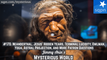 Neanderthal, Jesus' Hidden Years, Terminal Lucidity, Owlman, Yoga, Astral Projection, and More Patron Questions